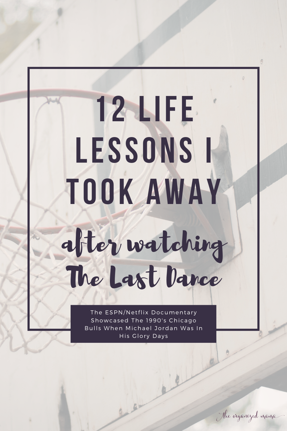 12 Life Lessons I took away after watching The Last Dance documentary of the Chicago Bulls Michael Jordan days